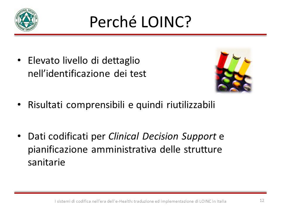 Perché LOINC Elevato livello di dettaglio nell'identificazione dei test. Risultati comprensibili e quindi riutilizzabili.