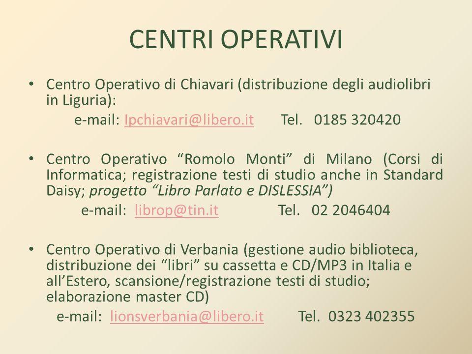 CENTRI OPERATIVI Centro Operativo di Chiavari (distribuzione degli audiolibri in Liguria): e-mail: Ipchiavari@libero.it Tel. 0185 320420.