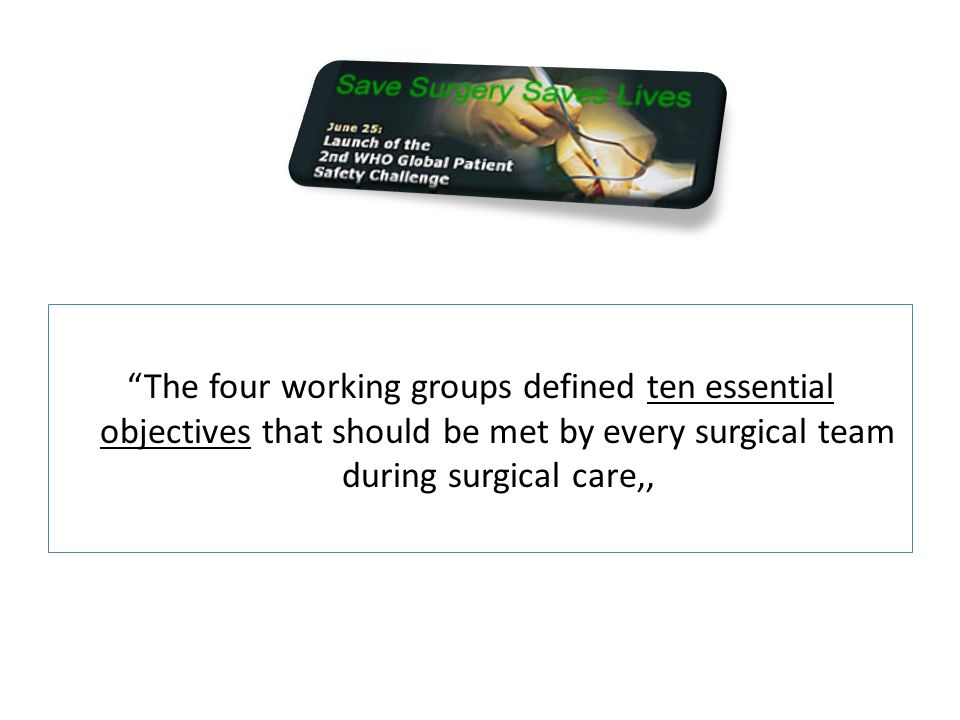 The four working groups defined ten essential objectives that should be met by every surgical team during surgical care,,