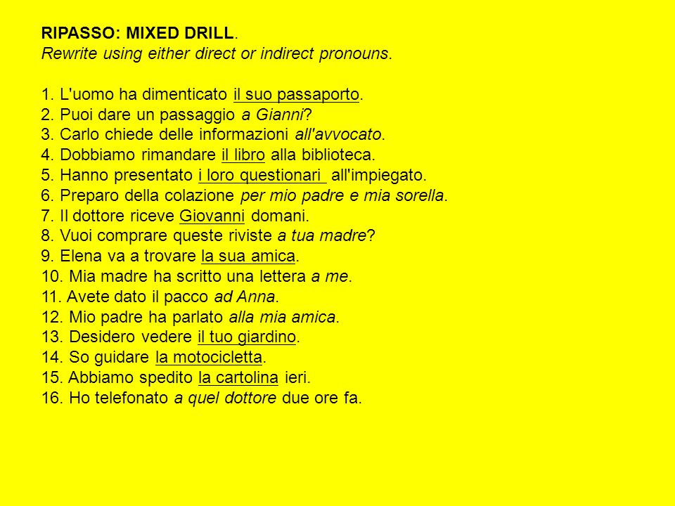 RIPASSO: MIXED DRILL. Rewrite using either direct or indirect pronouns. 1. L uomo ha dimenticato il suo passaporto.