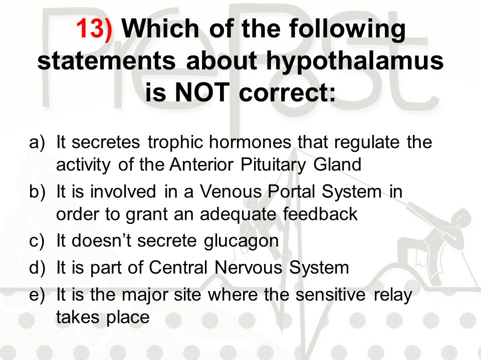 13) Which of the following statements about hypothalamus is NOT correct: