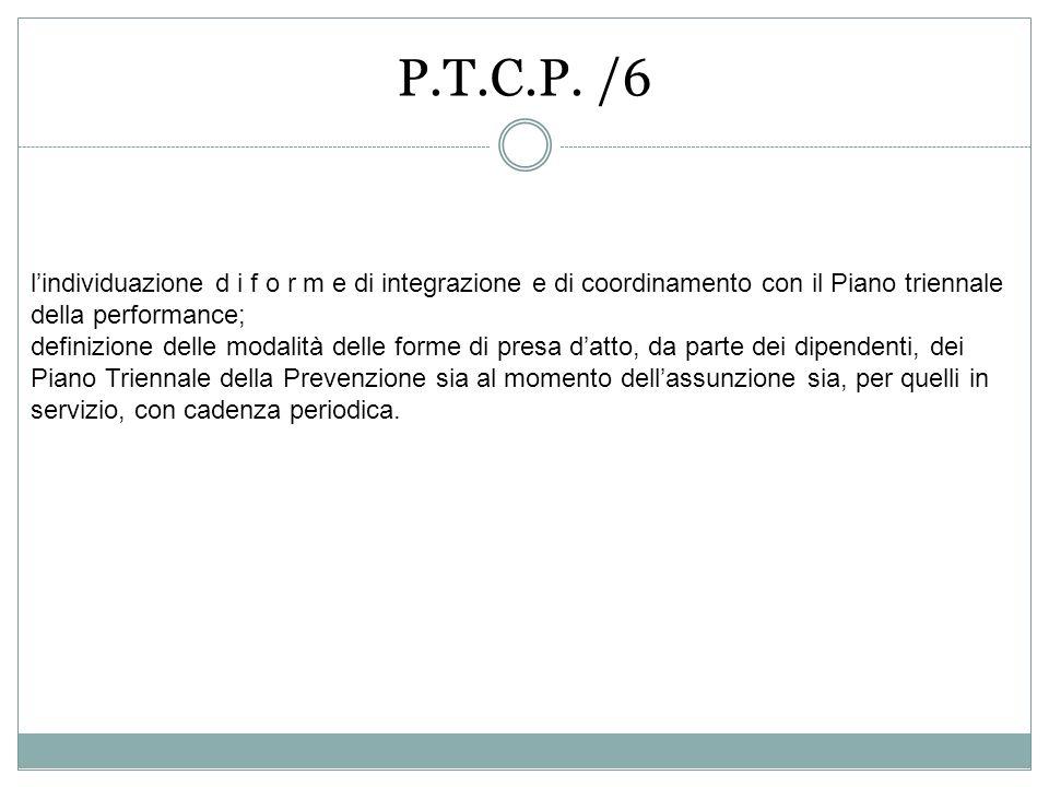 P.T.C.P. /6 l'individuazione d i f o r m e di integrazione e di coordinamento con il Piano triennale della performance;