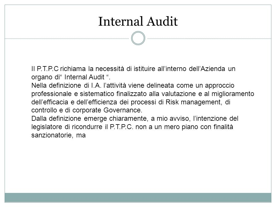 Internal Audit Il P.T.P.C richiama la necessità di istituire all'interno dell'Azienda un organo di Internal Audit .