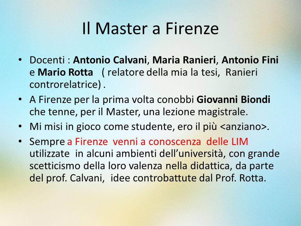 Il Master a Firenze Docenti : Antonio Calvani, Maria Ranieri, Antonio Fini e Mario Rotta ( relatore della mia la tesi, Ranieri controrelatrice) .