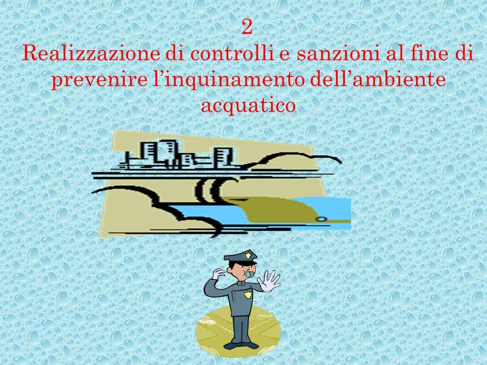 2 Realizzazione di controlli e sanzioni al fine di prevenire l'inquinamento dell'ambiente acquatico