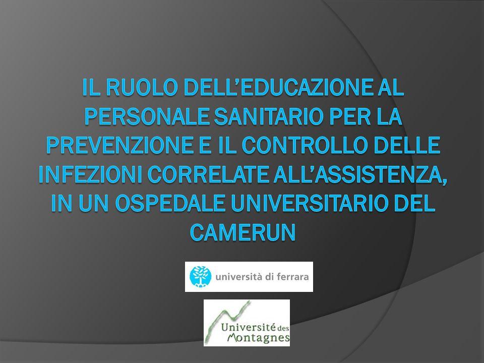 IL RUOLO DELL'EDUCAZIONE AL PERSONALE SANITARIO PER LA PREVENZIONE E IL CONTROLLO DELLE INFEZIONI CORRELATE ALL'ASSISTENZA, IN UN OSPEDALE UNIVERSITARIO DEL CAMERUN