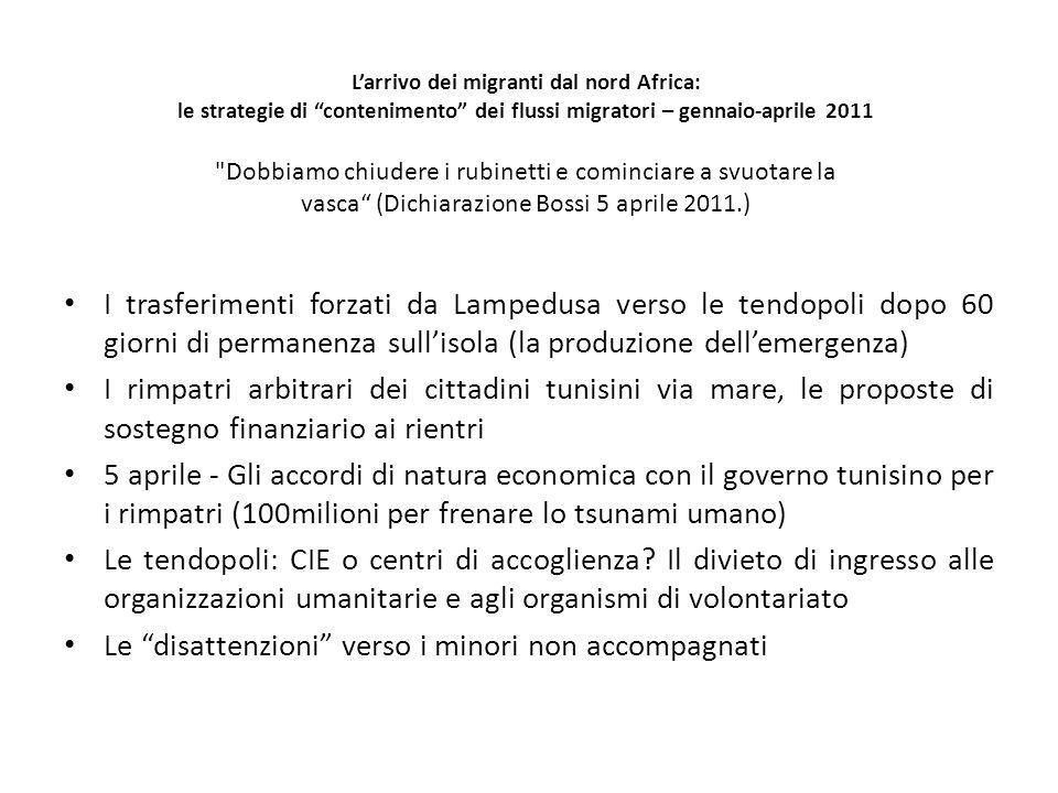 L'arrivo dei migranti dal nord Africa: le strategie di contenimento dei flussi migratori – gennaio-aprile 2011 Dobbiamo chiudere i rubinetti e cominciare a svuotare la vasca (Dichiarazione Bossi 5 aprile 2011.)