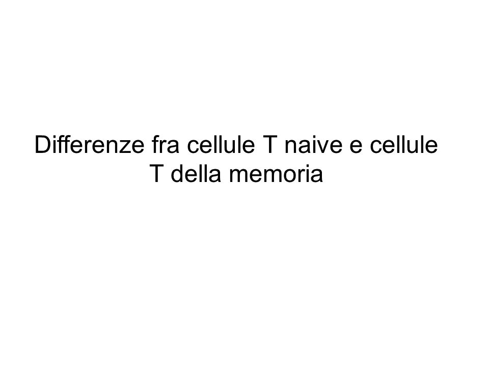 Differenze fra cellule T naive e cellule T della memoria