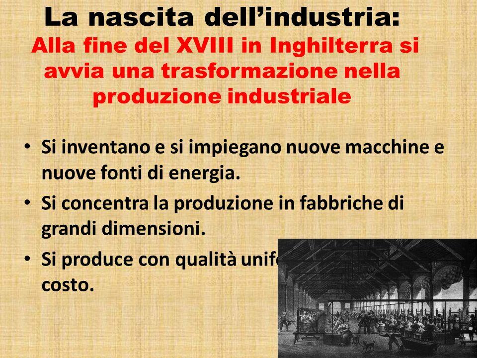 La nascita dell'industria: Alla fine del XVIII in Inghilterra si avvia una trasformazione nella produzione industriale