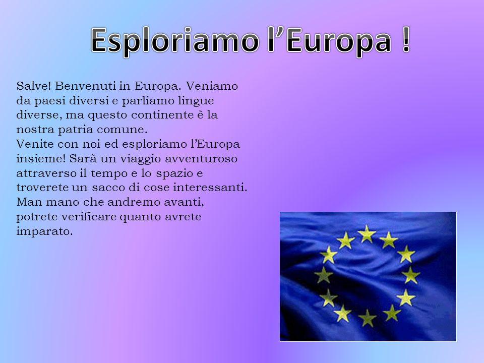Esploriamo l'Europa ! Salve! Benvenuti in Europa. Veniamo da paesi diversi e parliamo lingue diverse, ma questo continente è la nostra patria comune.