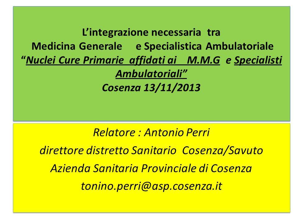 L'integrazione necessaria tra Medicina Generale e Specialistica Ambulatoriale Nuclei Cure Primarie affidati ai M.M.G e Specialisti Ambulatoriali Cosenza 13/11/2013