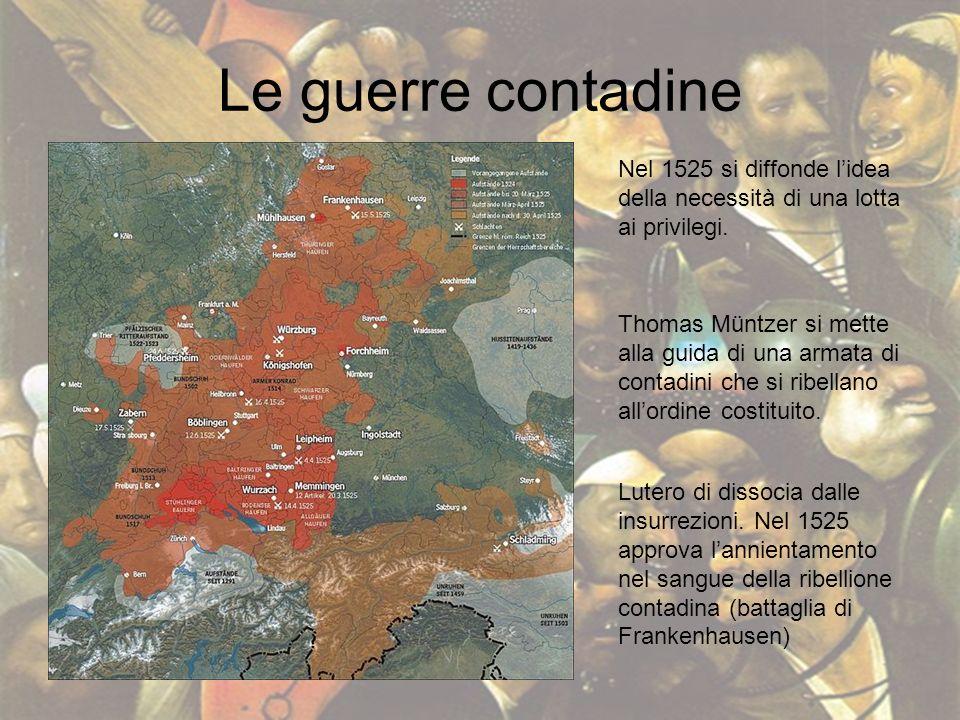 Le guerre contadine Nel 1525 si diffonde l'idea della necessità di una lotta ai privilegi.