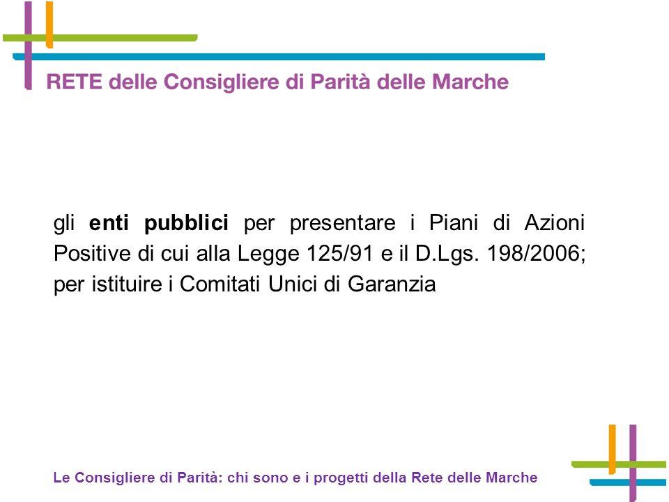 gli enti pubblici per presentare i Piani di Azioni Positive di cui alla Legge 125/91 e il D.Lgs. 198/2006; per istituire i Comitati Unici di Garanzia