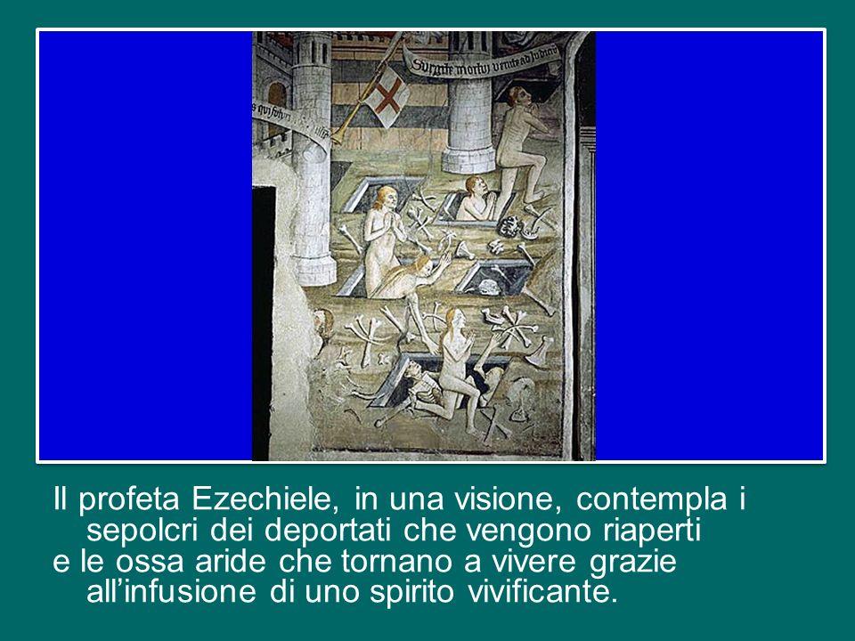 Il profeta Ezechiele, in una visione, contempla i sepolcri dei deportati che vengono riaperti e le ossa aride che tornano a vivere grazie all'infusione di uno spirito vivificante.