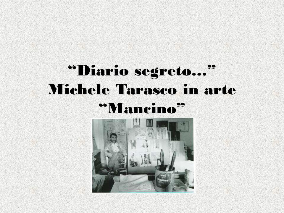 Diario segreto… Michele Tarasco in arte Mancino