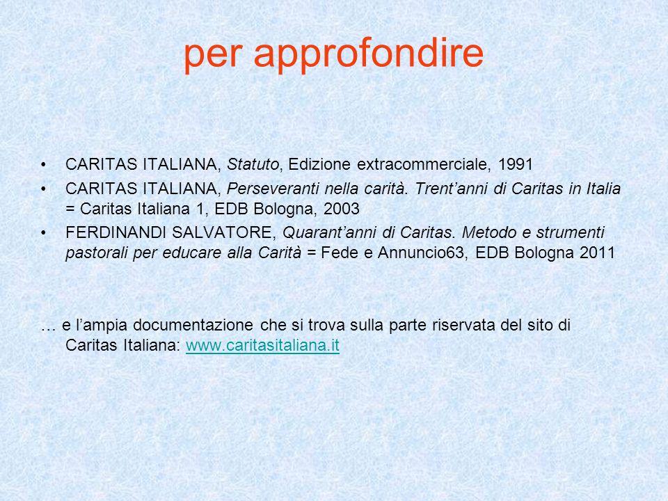per approfondire CARITAS ITALIANA, Statuto, Edizione extracommerciale, 1991.