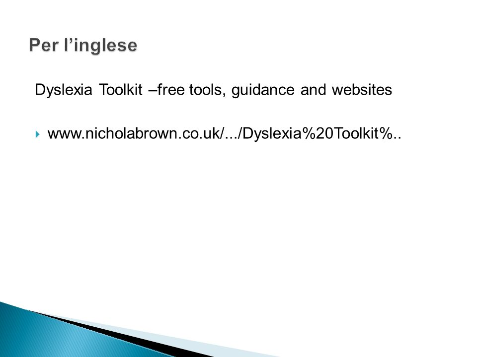 Per l'inglese Dyslexia Toolkit –free tools, guidance and websites