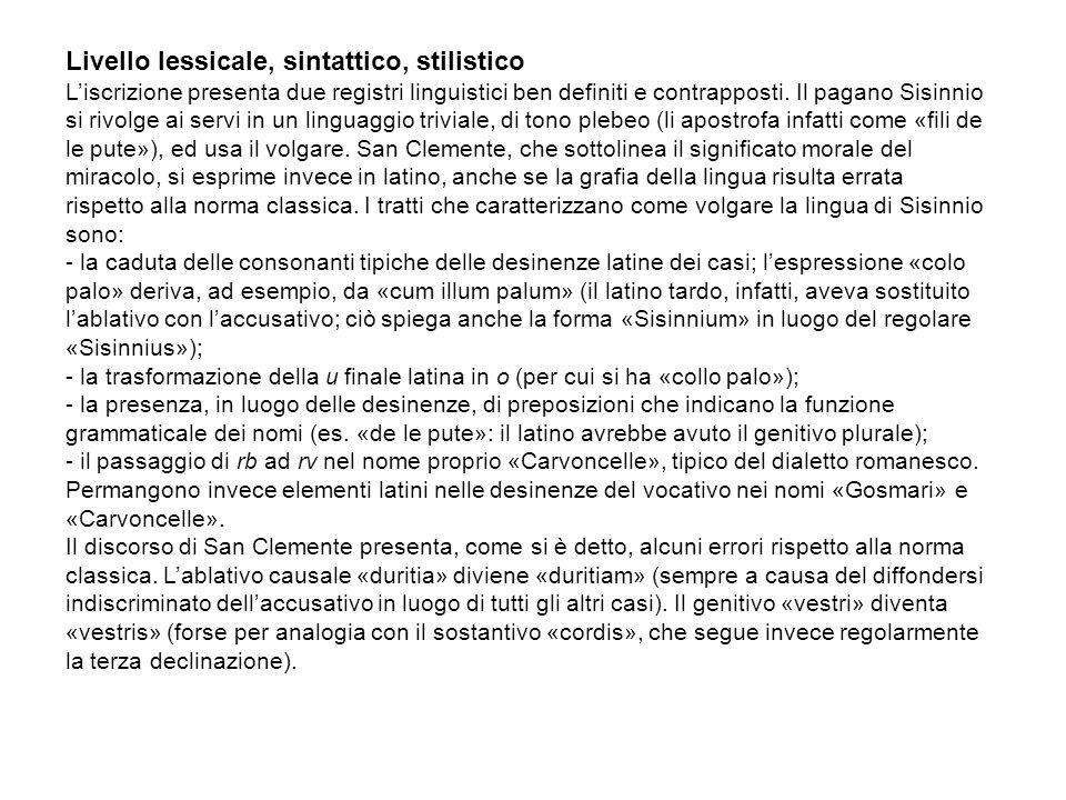 Livello lessicale, sintattico, stilistico L'iscrizione presenta due registri linguistici ben definiti e contrapposti.