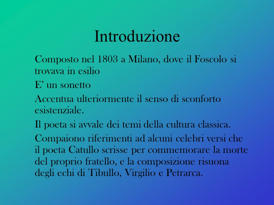 Introduzione Composto nel 1803 a Milano, dove il Foscolo si trovava in esilio. E' un sonetto.