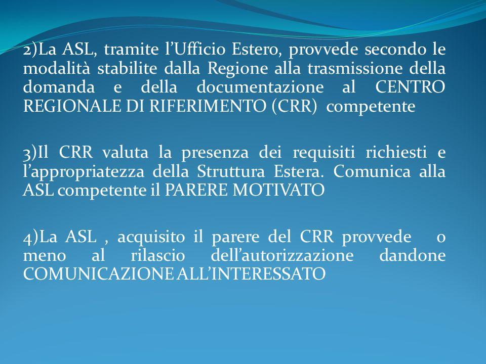 2)La ASL, tramite l'Ufficio Estero, provvede secondo le modalità stabilite dalla Regione alla trasmissione della domanda e della documentazione al CENTRO REGIONALE DI RIFERIMENTO (CRR) competente