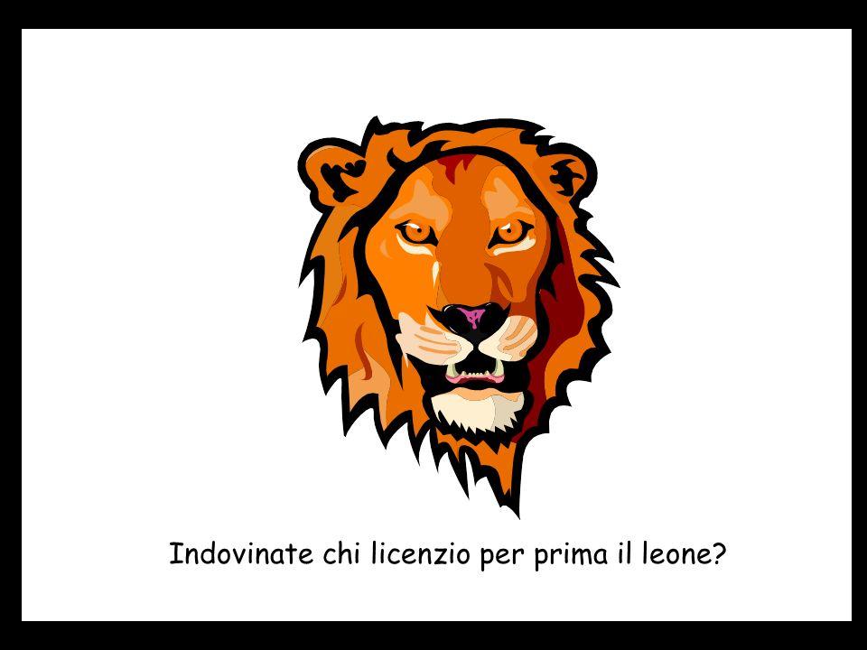 Indovinate chi licenzio per prima il leone