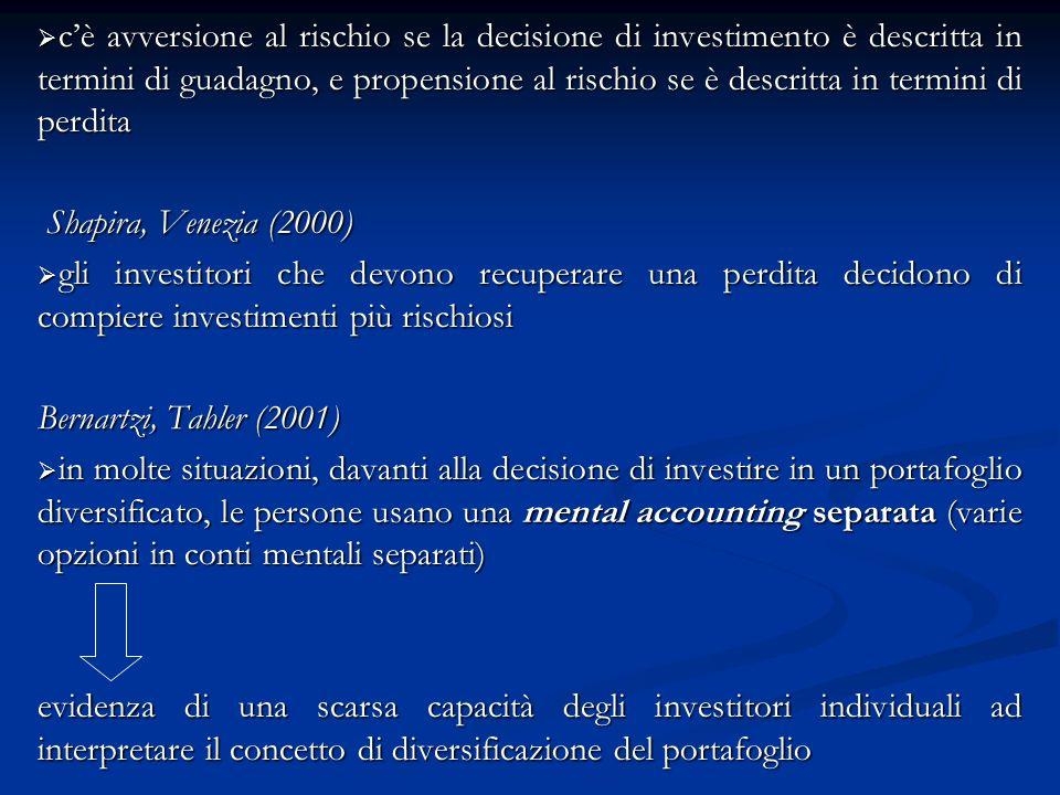 c'è avversione al rischio se la decisione di investimento è descritta in termini di guadagno, e propensione al rischio se è descritta in termini di perdita