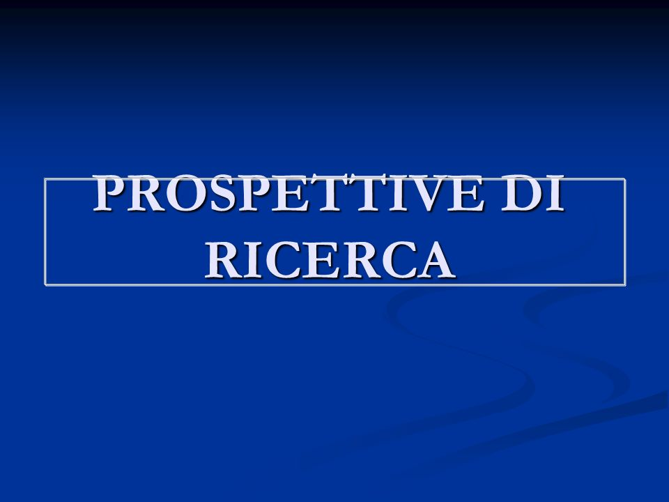 PROSPETTIVE DI RICERCA