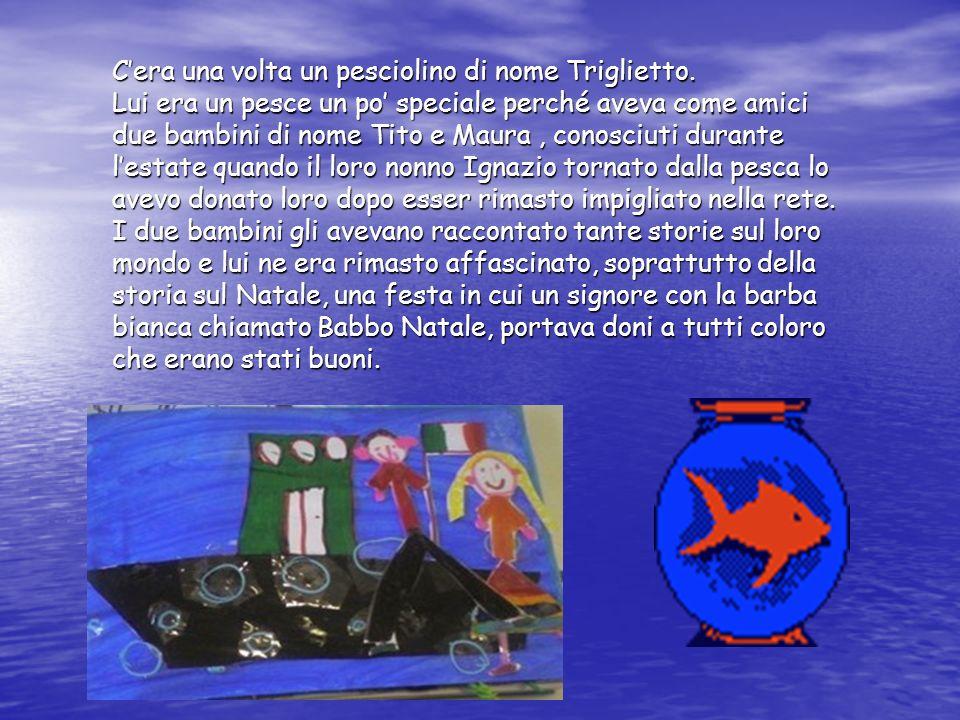 C'era una volta un pesciolino di nome Triglietto.