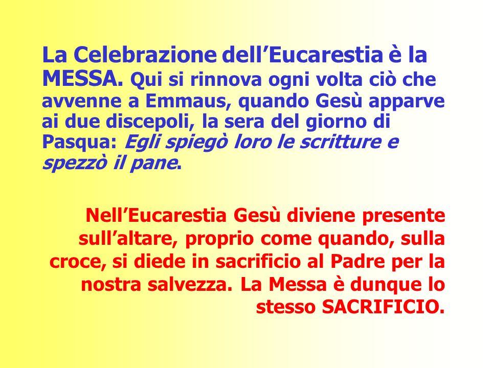 La Celebrazione dell'Eucarestia è la MESSA