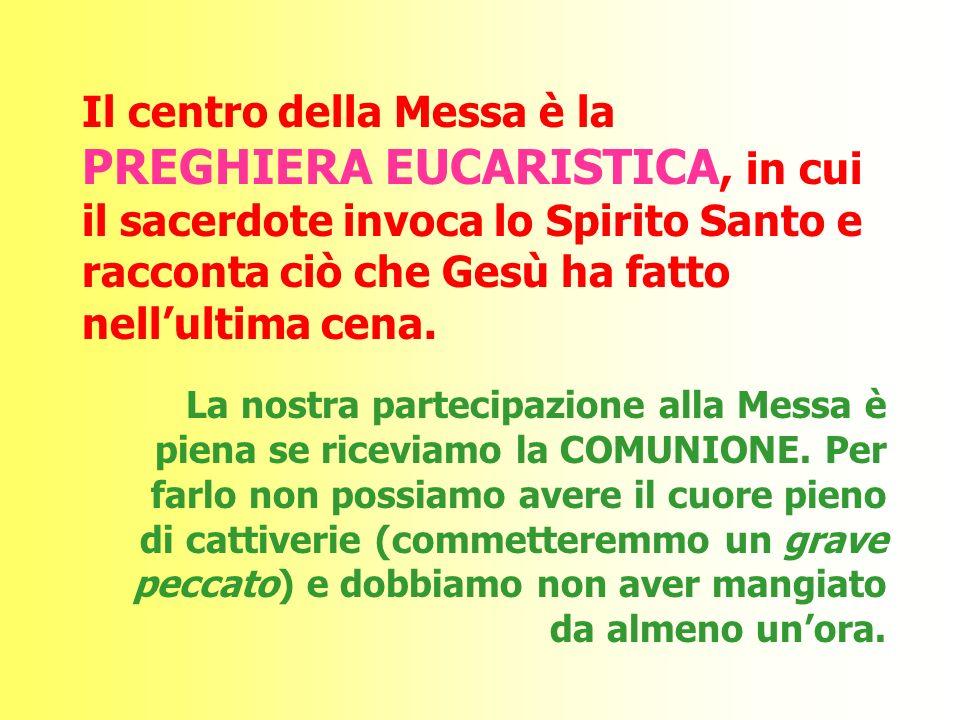 Il centro della Messa è la PREGHIERA EUCARISTICA, in cui il sacerdote invoca lo Spirito Santo e racconta ciò che Gesù ha fatto nell'ultima cena.