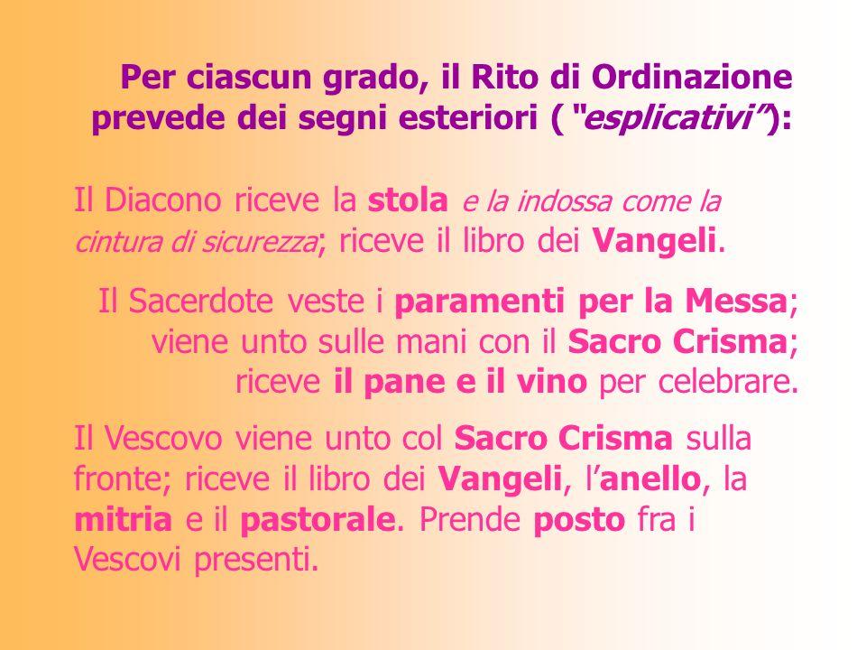 Per ciascun grado, il Rito di Ordinazione prevede dei segni esteriori ( esplicativi ):