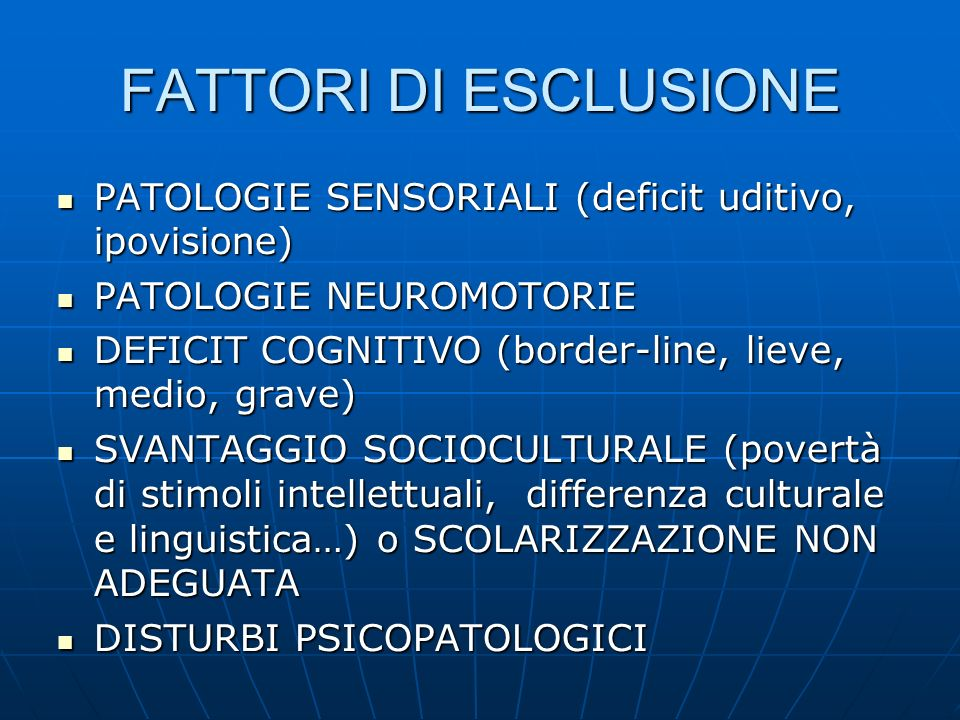FATTORI DI ESCLUSIONE PATOLOGIE SENSORIALI (deficit uditivo, ipovisione) PATOLOGIE NEUROMOTORIE.