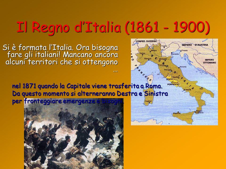 Il Regno d'Italia (1861 - 1900) Si è formata l'Italia. Ora bisogna fare gli italiani! Mancano ancora alcuni territori che si ottengono …