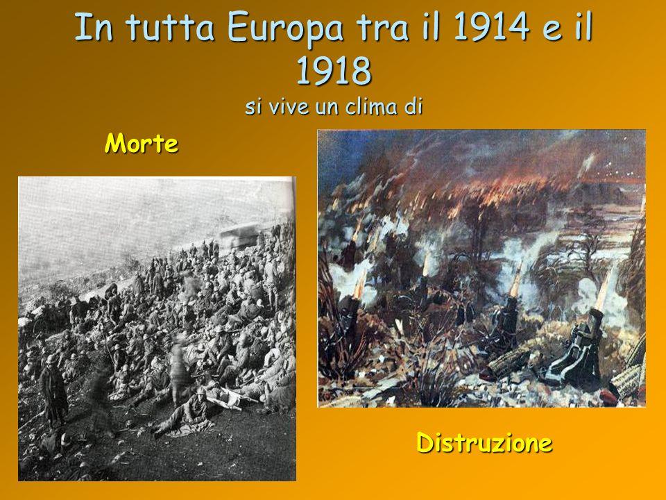 In tutta Europa tra il 1914 e il 1918 si vive un clima di