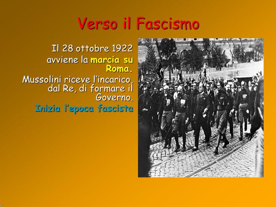 Verso il Fascismo Il 28 ottobre 1922 avviene la marcia su Roma.
