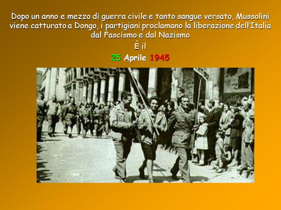 Dopo un anno e mezzo di guerra civile e tanto sangue versato, Mussolini viene catturato a Dongo, i partigiani proclamano la liberazione dell'Italia dal Fascismo e dal Nazismo