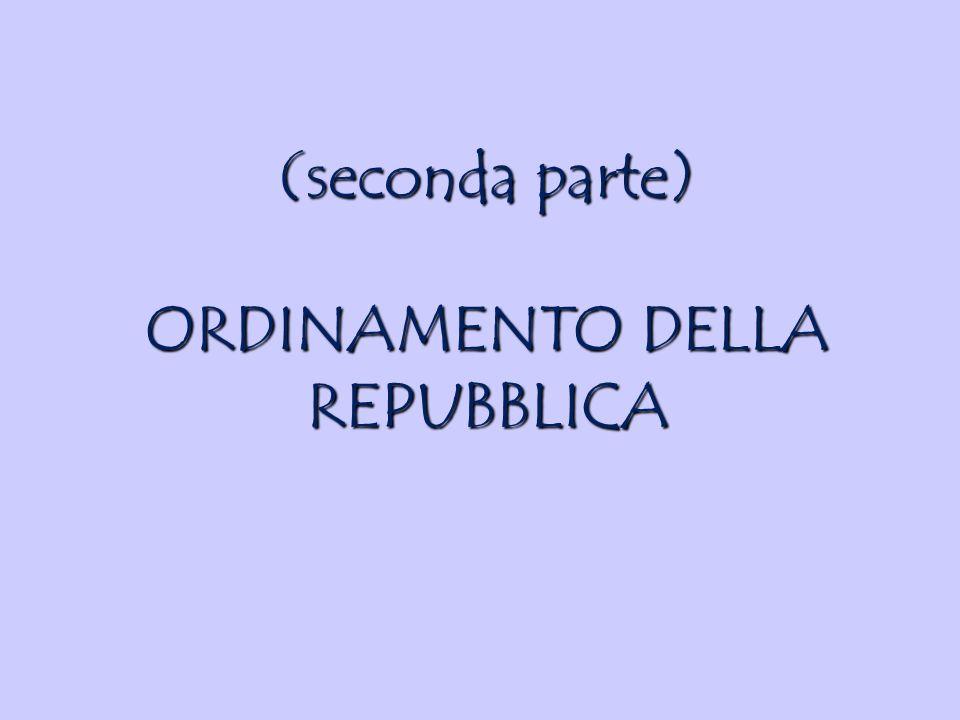 (seconda parte) ORDINAMENTO DELLA REPUBBLICA