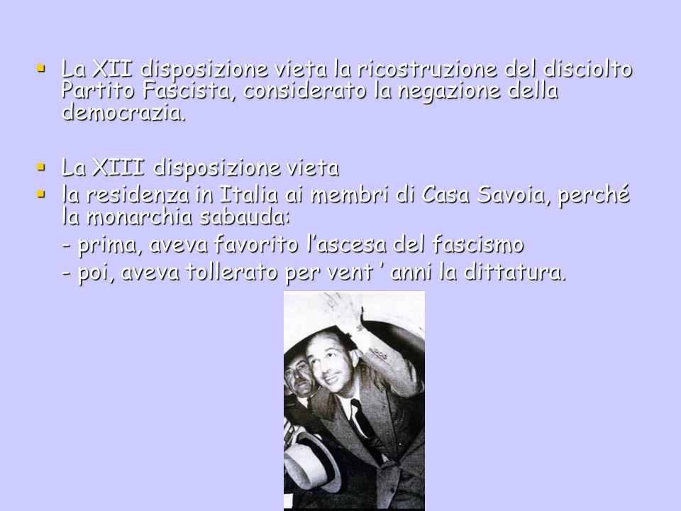 La XII disposizione vieta la ricostruzione del disciolto Partito Fascista, considerato la negazione della democrazia.