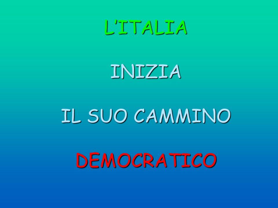 L'ITALIA INIZIA IL SUO CAMMINO DEMOCRATICO