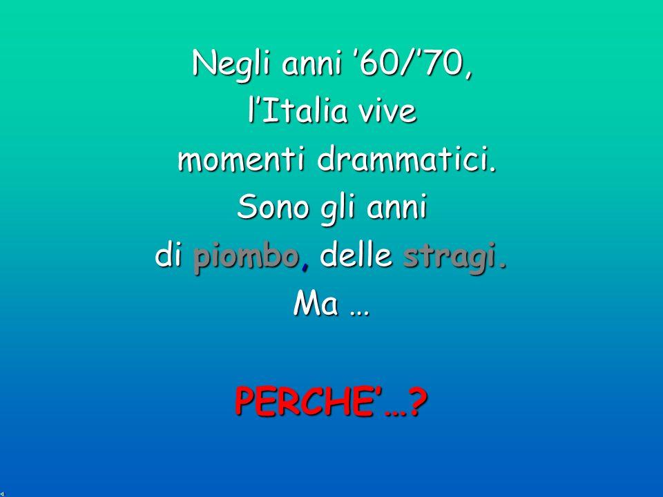 PERCHE'… Negli anni '60/'70, l'Italia vive momenti drammatici.