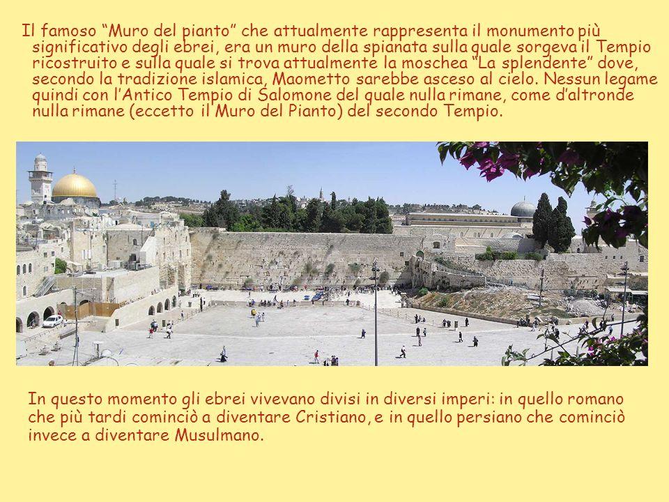 Il famoso Muro del pianto che attualmente rappresenta il monumento più significativo degli ebrei, era un muro della spianata sulla quale sorgeva il Tempio ricostruito e sulla quale si trova attualmente la moschea La splendente dove, secondo la tradizione islamica, Maometto sarebbe asceso al cielo. Nessun legame quindi con l'Antico Tempio di Salomone del quale nulla rimane, come d'altronde nulla rimane (eccetto il Muro del Pianto) del secondo Tempio.