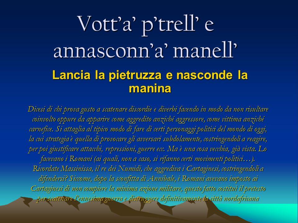 Vott'a' p'trell' e annasconn'a' manell'