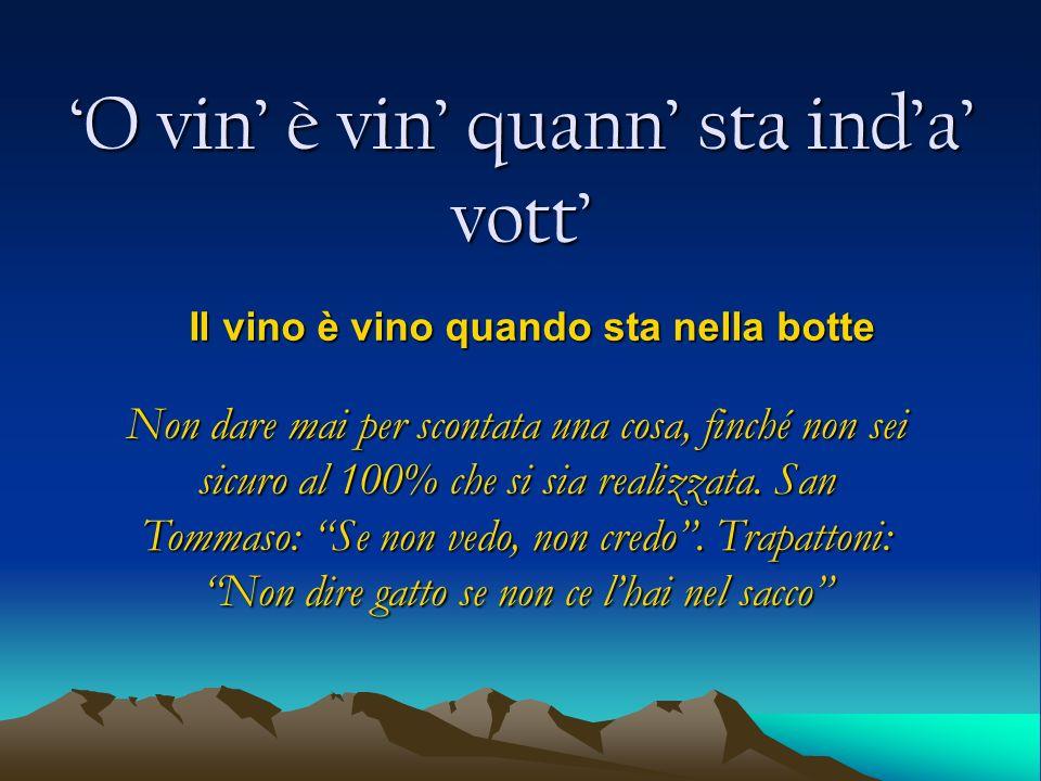 'O vin' è vin' quann' sta ind'a' vott'