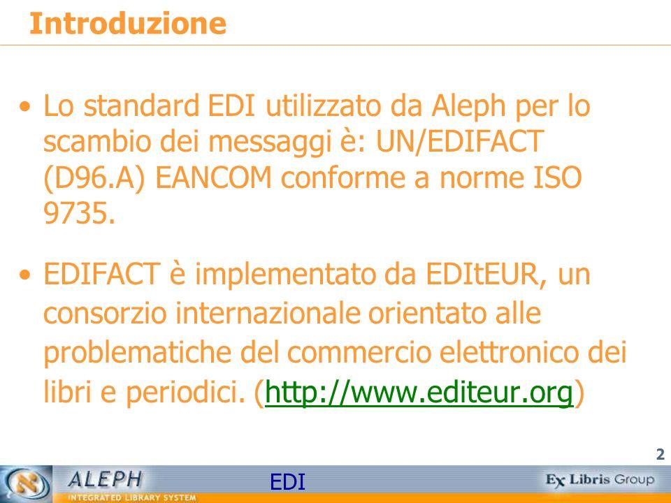 Introduzione Lo standard EDI utilizzato da Aleph per lo scambio dei messaggi è: UN/EDIFACT (D96.A) EANCOM conforme a norme ISO 9735.