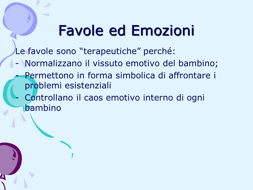 Favole ed Emozioni Le favole sono terapeutiche perché: