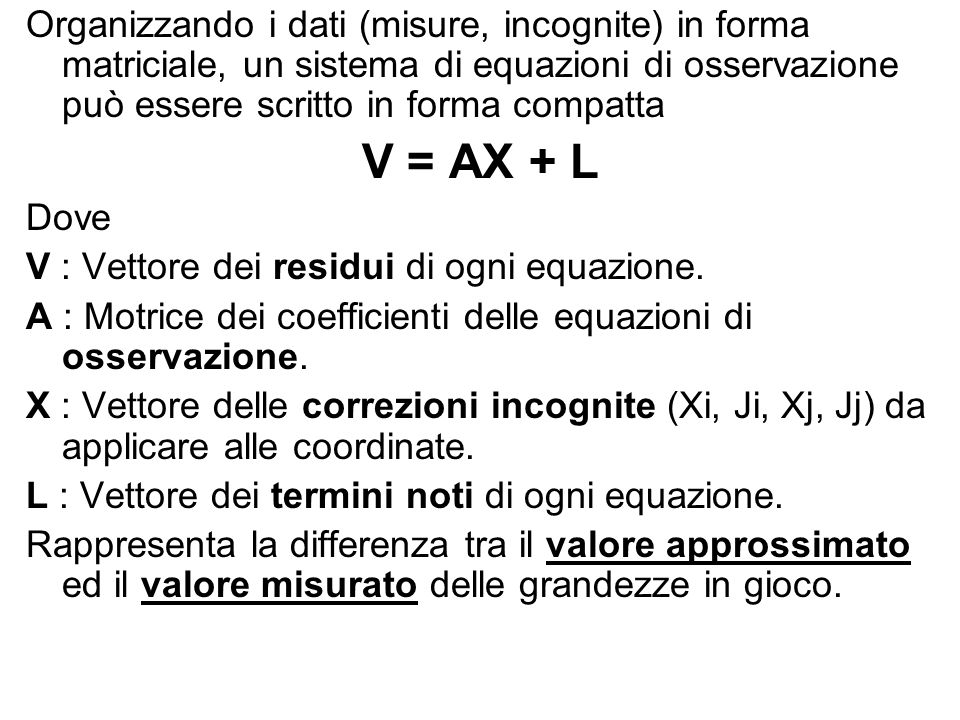 Organizzando i dati (misure, incognite) in forma matriciale, un sistema di equazioni di osservazione può essere scritto in forma compatta