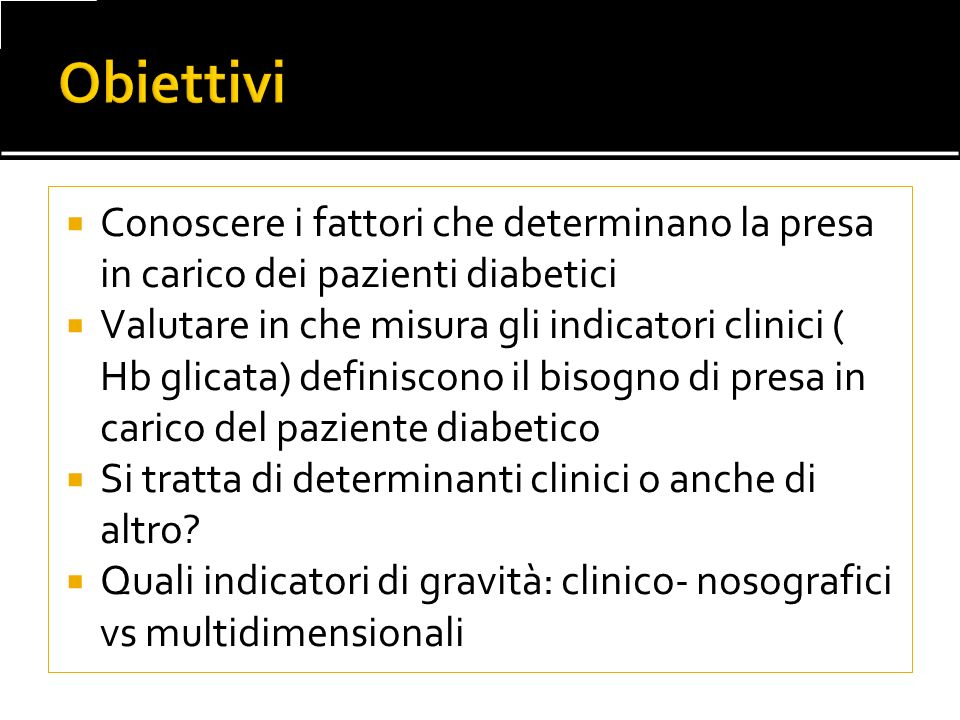 Obiettivi Conoscere i fattori che determinano la presa in carico dei pazienti diabetici.