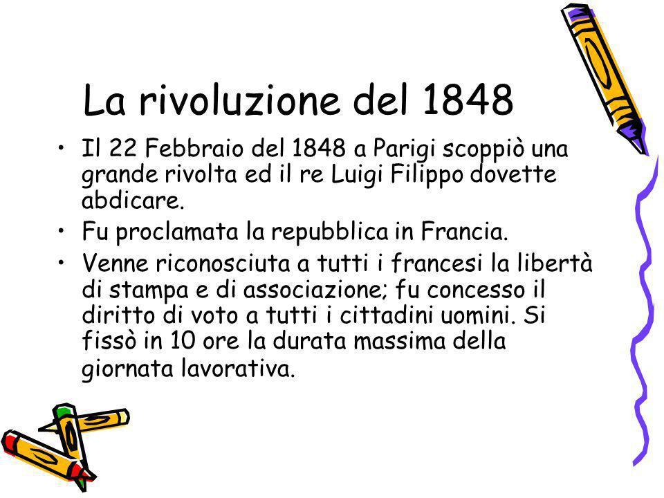 La rivoluzione del 1848 Il 22 Febbraio del 1848 a Parigi scoppiò una grande rivolta ed il re Luigi Filippo dovette abdicare.