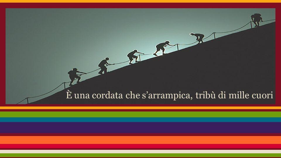 È una cordata che s'arrampica, tribù di mille cuori
