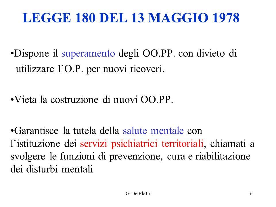 LEGGE 180 DEL 13 MAGGIO 1978 Dispone il superamento degli OO.PP. con divieto di. utilizzare l'O.P. per nuovi ricoveri.